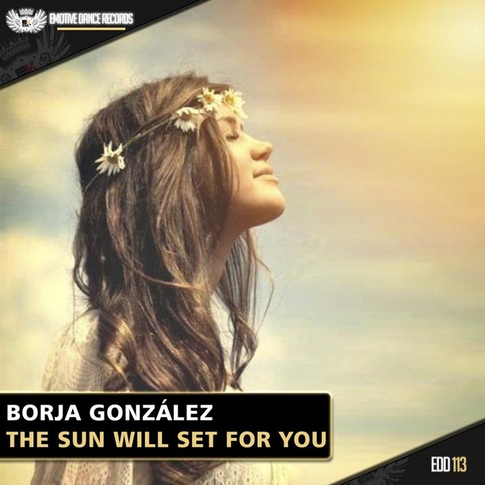 BORJA GONZALEZ - The Sun Will Set For You