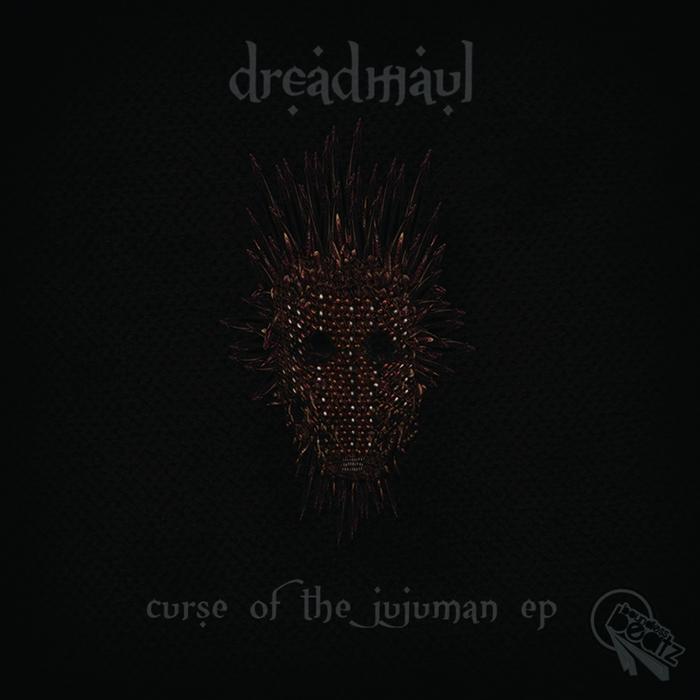 DREADMAUL - Curse Of The Jujuman