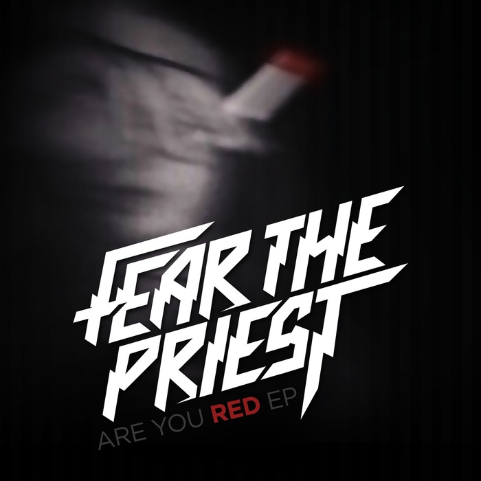FEAR THE PRIEST - Are You Red EP