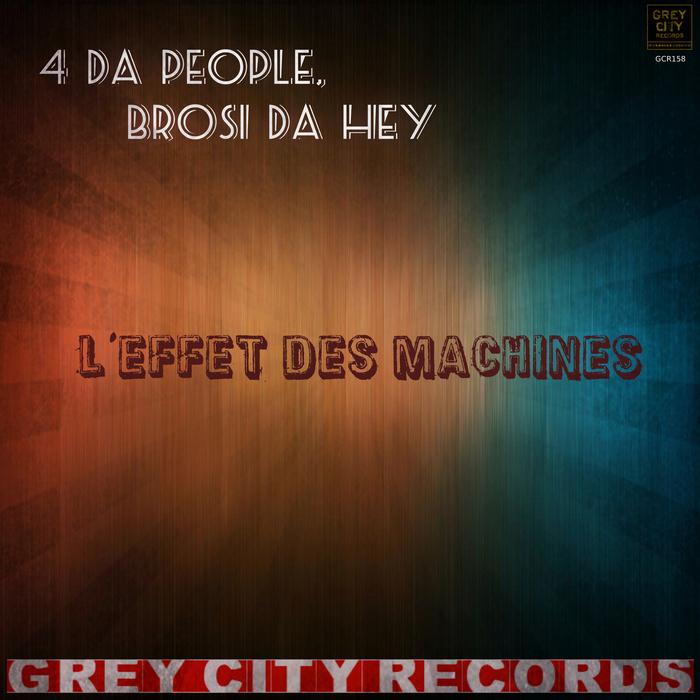 4 DA PEOPLE/BROSI DA HEY - L'effet Des Machines