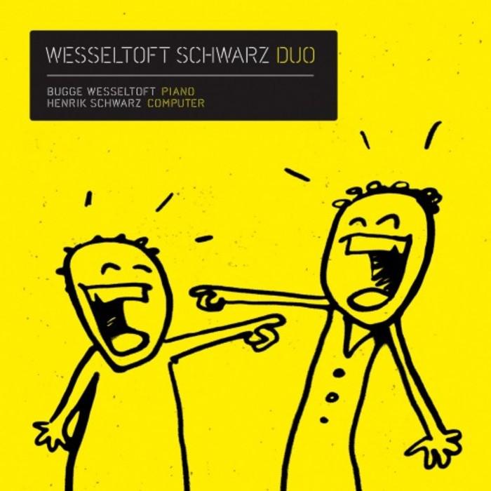 BUGGE WESSELTOFT/HENRIK SCHWARZ - Wesseltoft Schwarz Duo