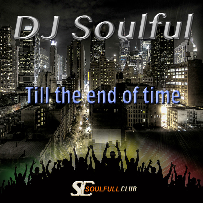 DJ SOULFUL - Till The End Of Time