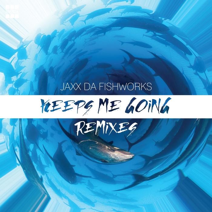 JAXX DA FISHWORKS - Keeps Me Going (Remixes)