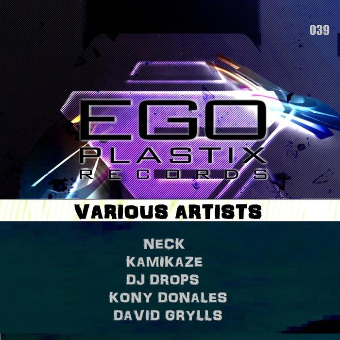 NECK/KONY DONALES/DJ DROPS/DJ KAMIKAZE/DAVID GRYLLS - EGO Plastix Records