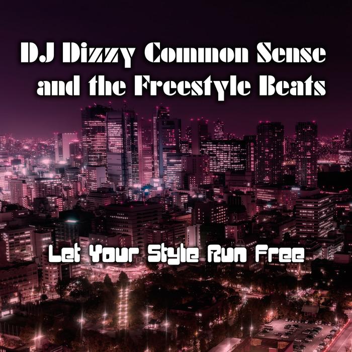 DJ DIZZY COMMON SENSE/THE FREESTYLE BEATS - Let Your Style Run Free