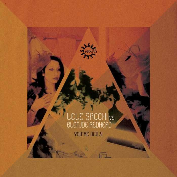 LELE SACCHI/BLONDE REDHEAD - You're Only