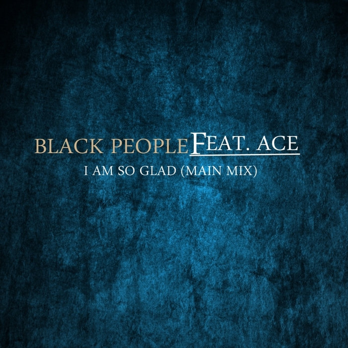 BLACK PEOPLE feat ACE - I Am So Glad