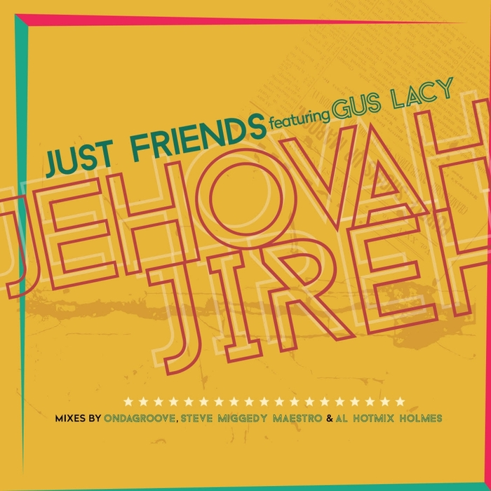 JUST FRIENDS feat GUS LACY - Jehovah Jireh