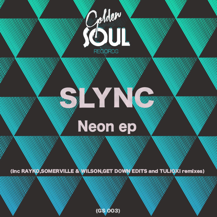 SLYNC - Neon EP (inc. Rayko, Somerville & Wilson, Get Down Edits and Tuiloxi remixes)
