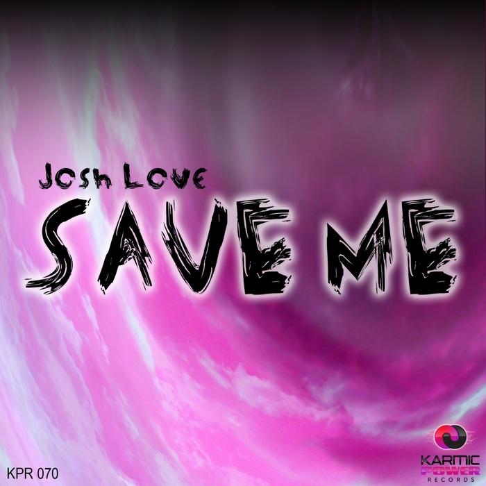 JOSH LOVE - Save Me