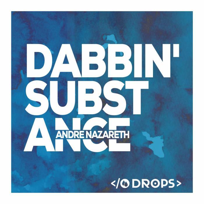 ANDRE NAZARETH - Dabbin' Substance