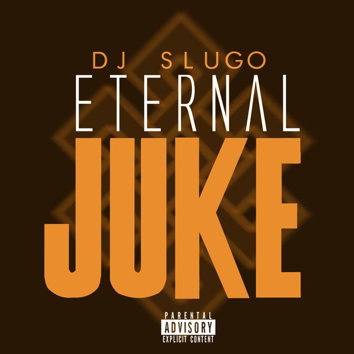 DJ SLUGO - Eternal Juke