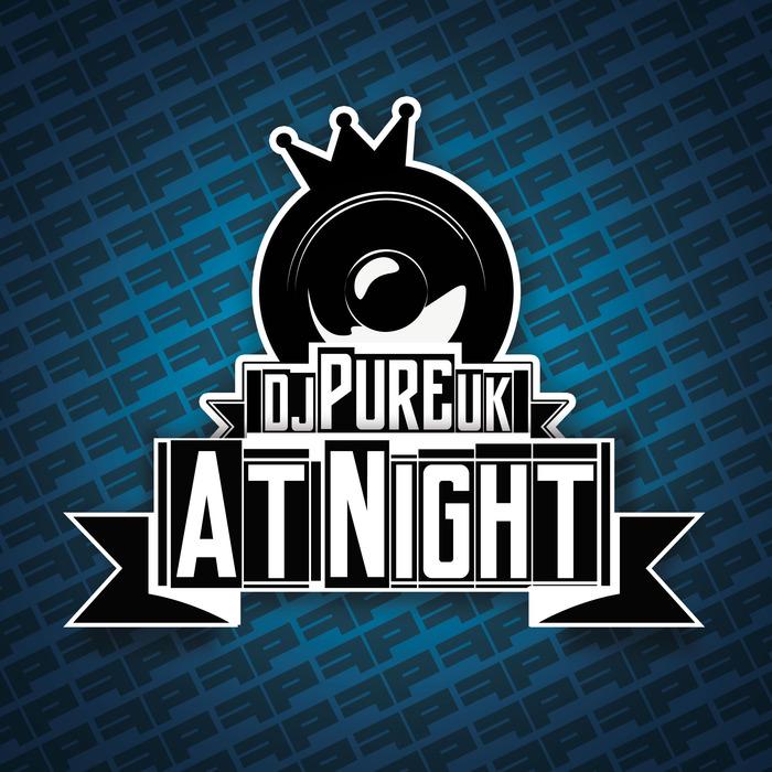 DJ PURE UK - At Night
