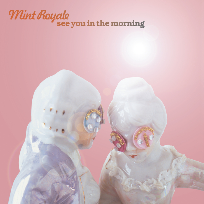 MINT ROYALE - See You In The Morning