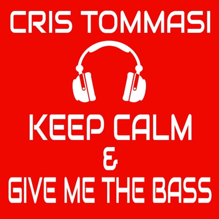CRIS TOMMASI - Keep Calm & Give Me The Bass