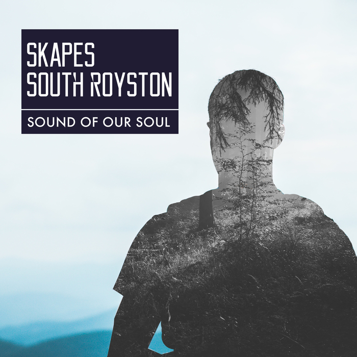 SKAPES & SOUTH ROYSTON - Sound Of Our Soul