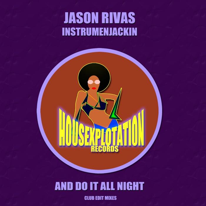 JASON RIVAS/INSTRUMENJACKIN - And Do It All Night (Club Edit Mixes)