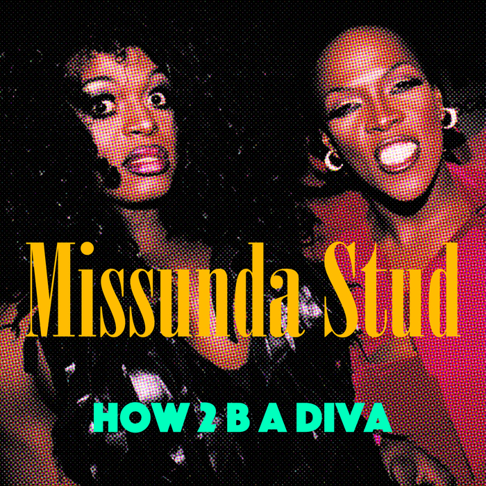 MISSUNDA STUD - How 2 B A Diva