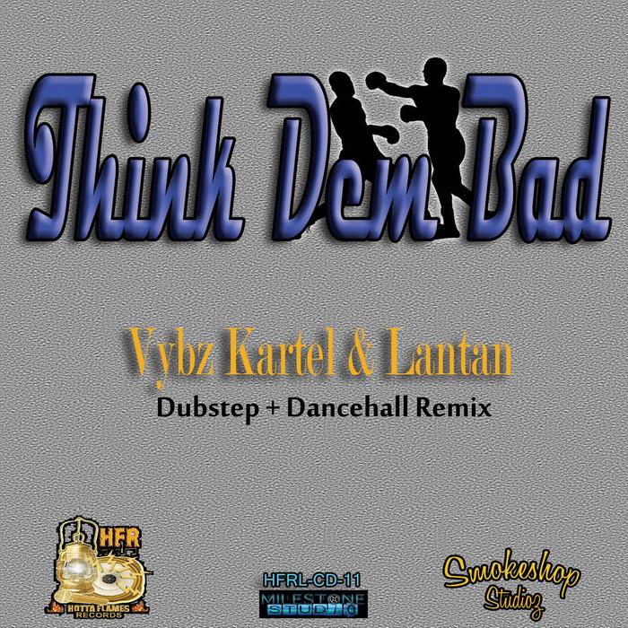 VYBZ KARTEL/LANTAN - Think Dem Bad Remix
