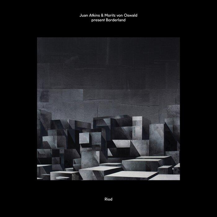 JUAN ATKINS/MORITZ VON OSWALD - Juan Atkins & Moritz Von Oswald Present Borderland: Riod