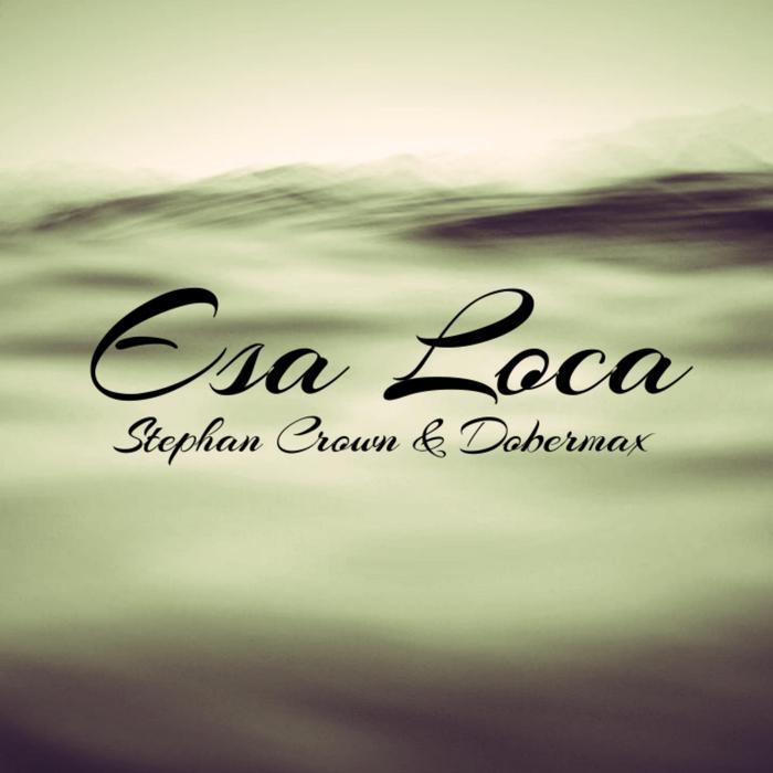 STEPHAN CROWN/DOBERMAX - Esa Loca