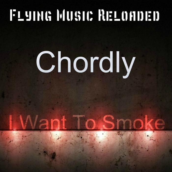 CHORDLY - I Want To Smoke