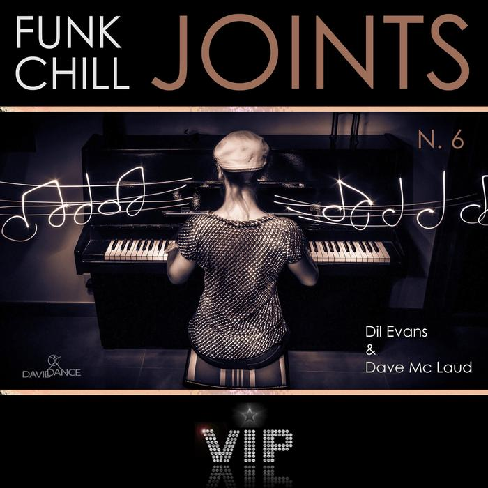 DIL EVANS/DAVE MC LAUD - Funk Chill Joints Vol 6