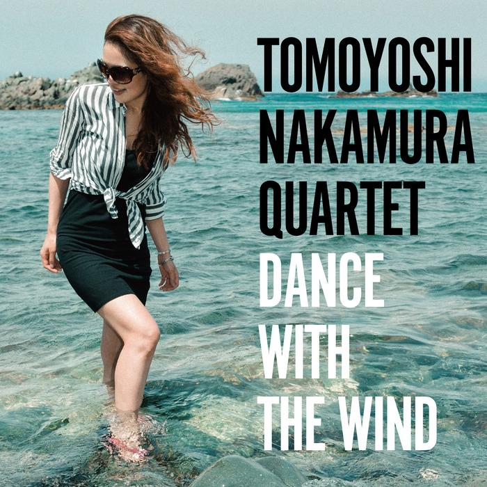 TOMOYOSHI NAKAMURA QUARTET - Dance With The Wind