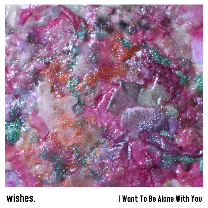 WISHES - I Want To Be Alone With You