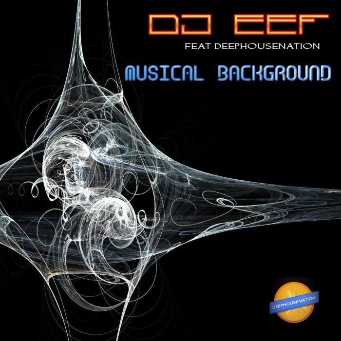 DJ EEF - Musical Background (feat Deep House Nation)