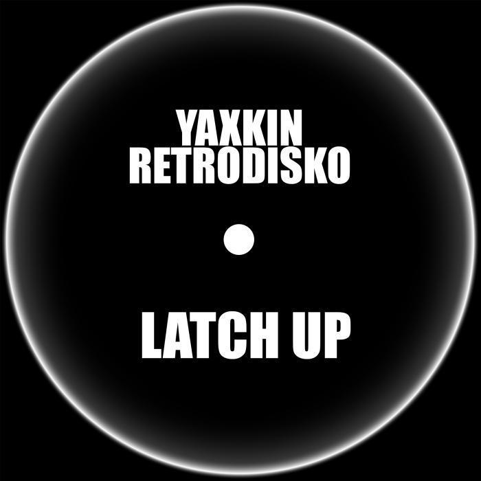 YAXKIN RETRODISKO - Latch Up
