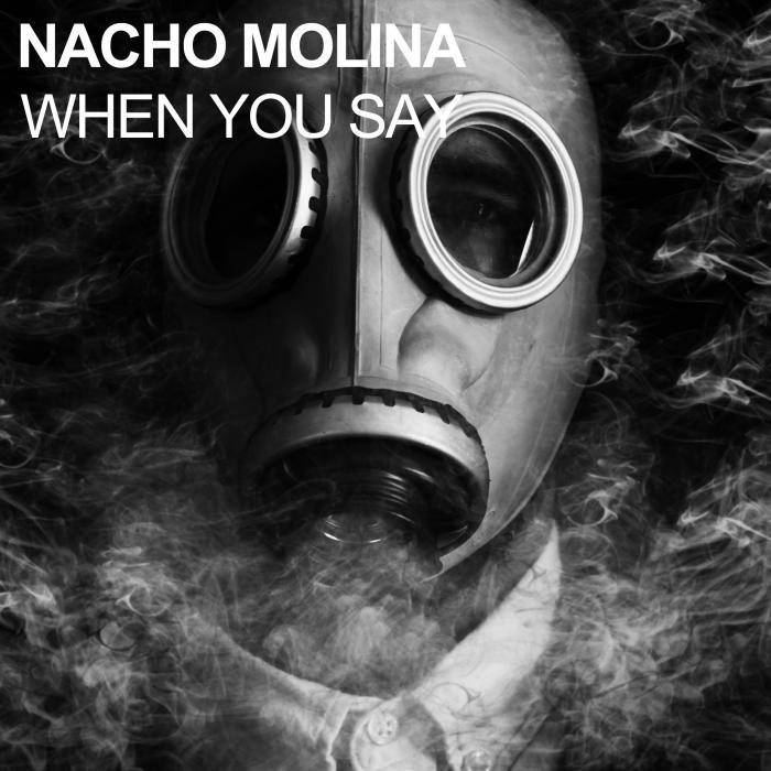 NACHO MOLINA - When You Say