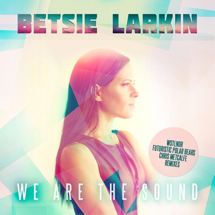 BETSIE LARKIN - We Are The Sound