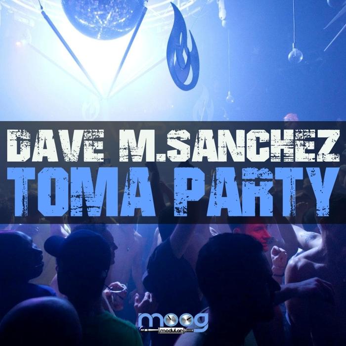 DAVE M SANCHEZ - Toma Party
