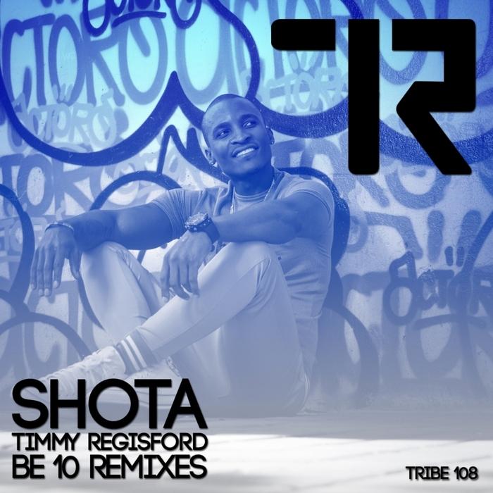 TIMMY REGISFORD/SHOTA - Be 10 Remixes