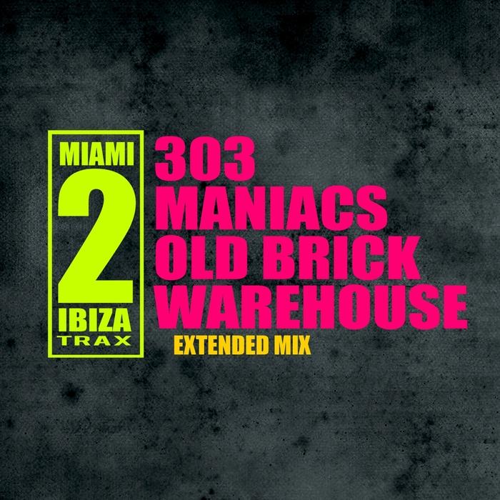 OLD BRICK WAREHOUSE - 303 Maniacs