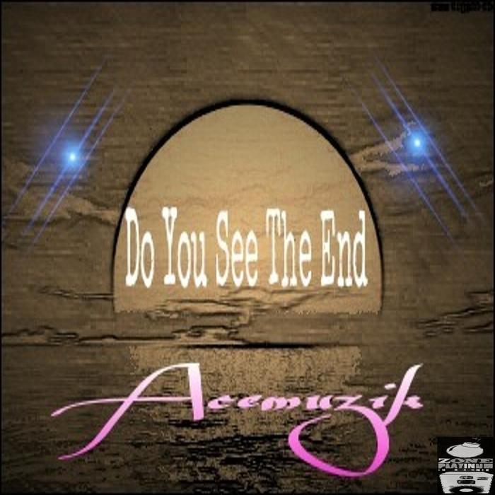 ACEMUZIK - Do You See The End