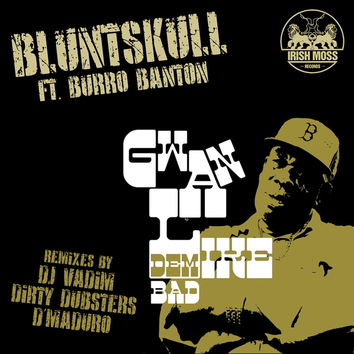 BLUNTSKULL feat BURRO BANTON - Gwan Like Dem Bad EP