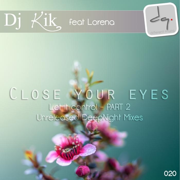 DJ KIK feat LORENA - Close Your Eyes Pt 2