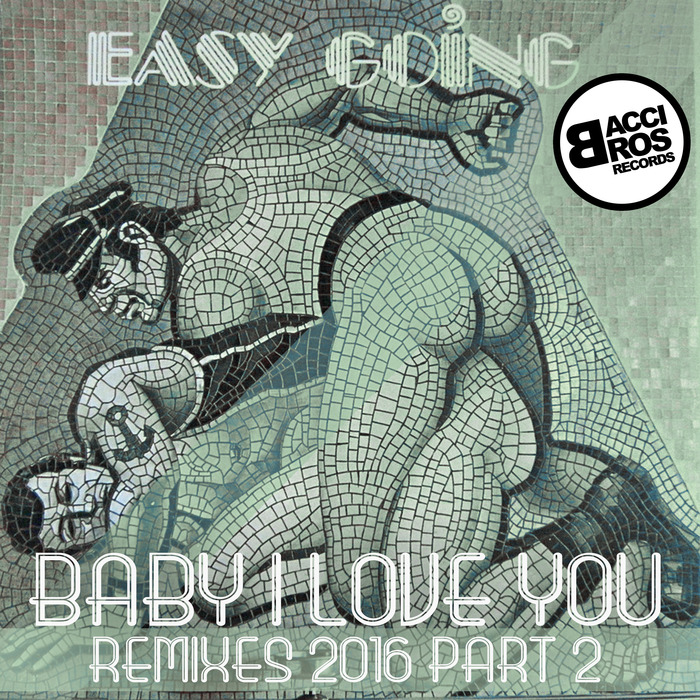 EASY GOING - Baby I Love You/Remixes 2016 Part 2