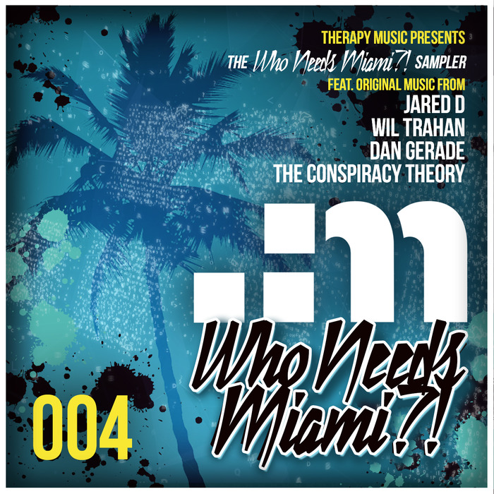 WIL TRAHAN/JARED D/DAN GERADE/THE CONSPIRACY THEOR - Who Needs Miami Sampler