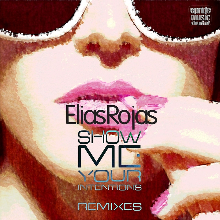ELIAS ROJAS - Show Me Your Intentions (The Remixes)