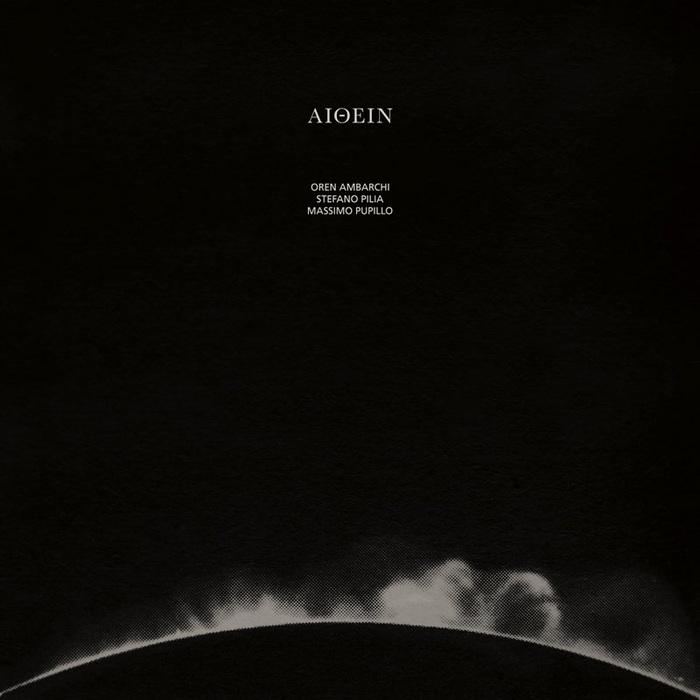OREN AMBARCHI/MASSIMO PUPILLO/STEFANO PILIA - Aithein