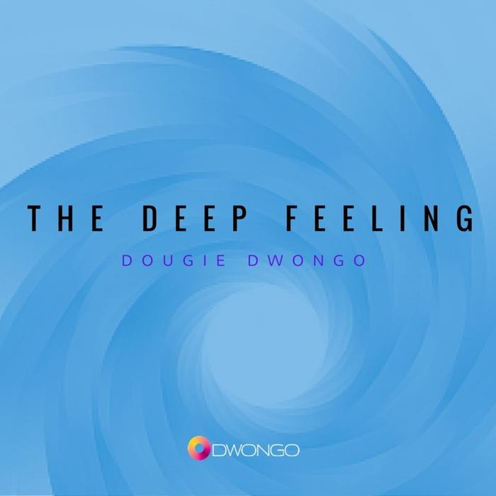 DOUGIE DWONGO - TheDeepFeeling