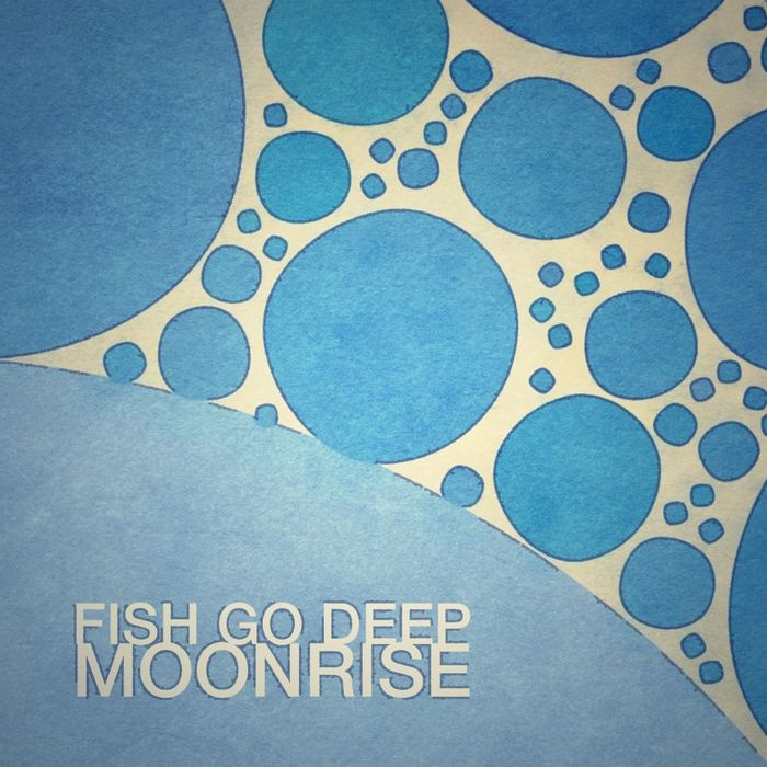 FISH GO DEEP - Moonrise