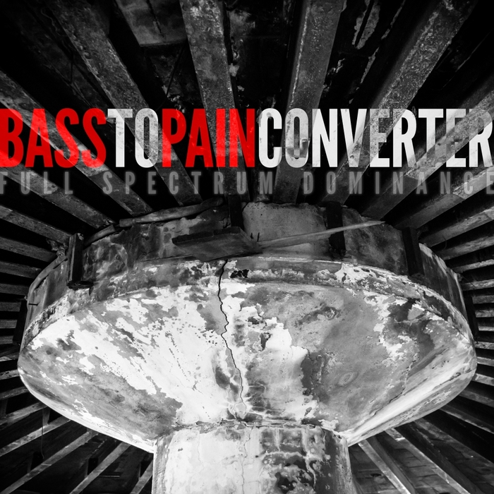 BASS TO PAIN CONVERTER - Full Spectrum Dominance
