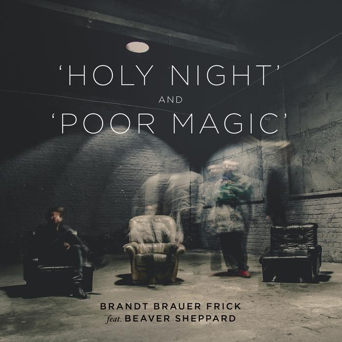 BRANDT BRAUER FRICK - Holy Night & Poor Magic (feat. Beaver Sheppard)