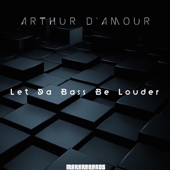 ARTHUR D'AMOUR - Let Da Bass Be Louder