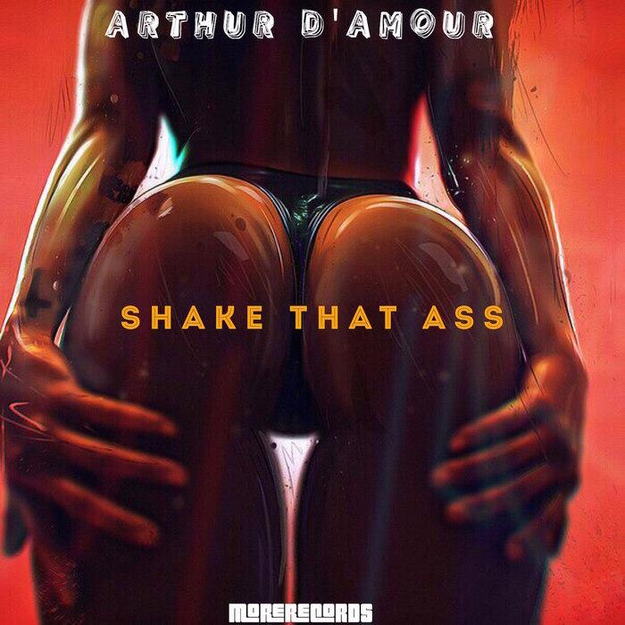 ARTHUR D'AMOUR - Shake That Ass
