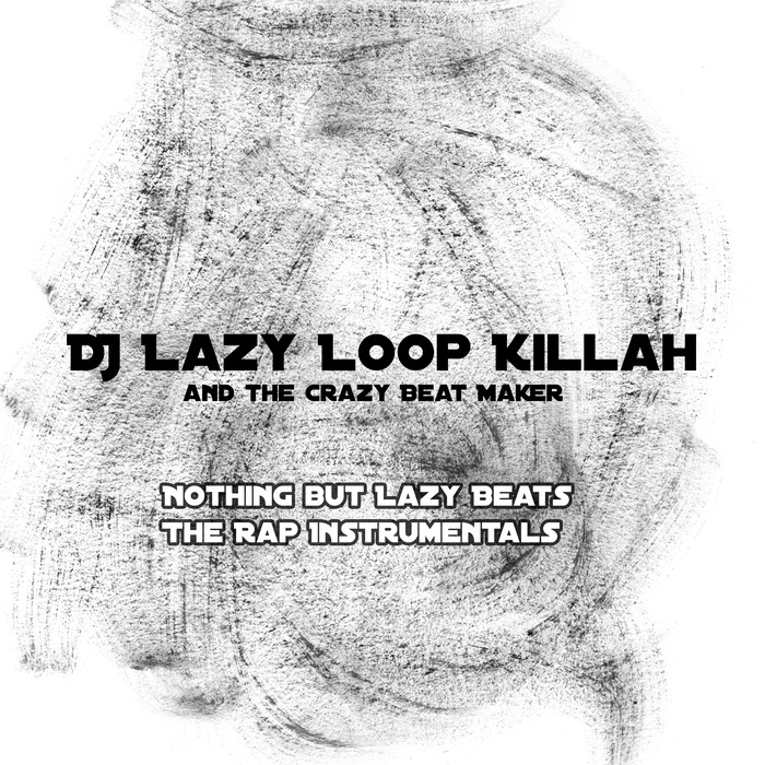 DJ LAZY LOOP KILLAH/THE CRAZY BEAT MAKER - Nothing But Lazy Beats The Rap Instrumentals